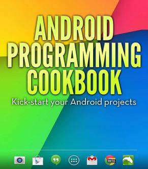 Android Programming Cookbook – Delve into the world of Android Programming