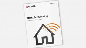 Establish a remote working legacy to drive productivity for the future with Kyocera's ultimate guide for businesses